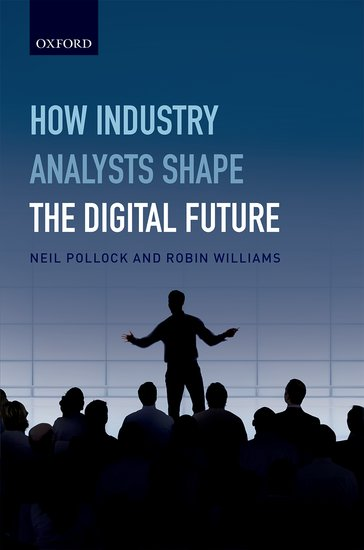 How industry analysts shape the digital future, by Neil Pollock and Robin Williams